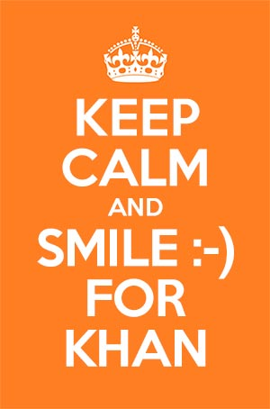 keep calm and smile for khan